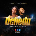 OCHEDU [Rose Japii FT Chris Morgan]